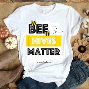 Bee Hives Matter - Hashtag Save The Bees Conservation shirt