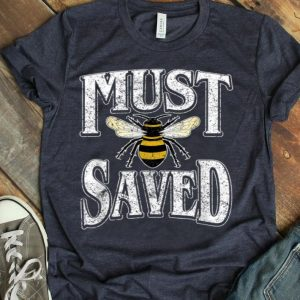 Must Be Saved Funny Beekeepers Save The Bees shirt