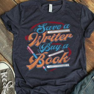 Save A Writer Buy A Book Writing Life Gift Readers shirt