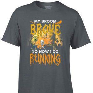 Aweome My Broom Broke So Now I Go Running Halloween shirt