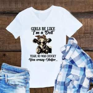 Awesome Girls Be Like I'm A Doll Yeah So Was Chucky You Crazy Heifer shirt