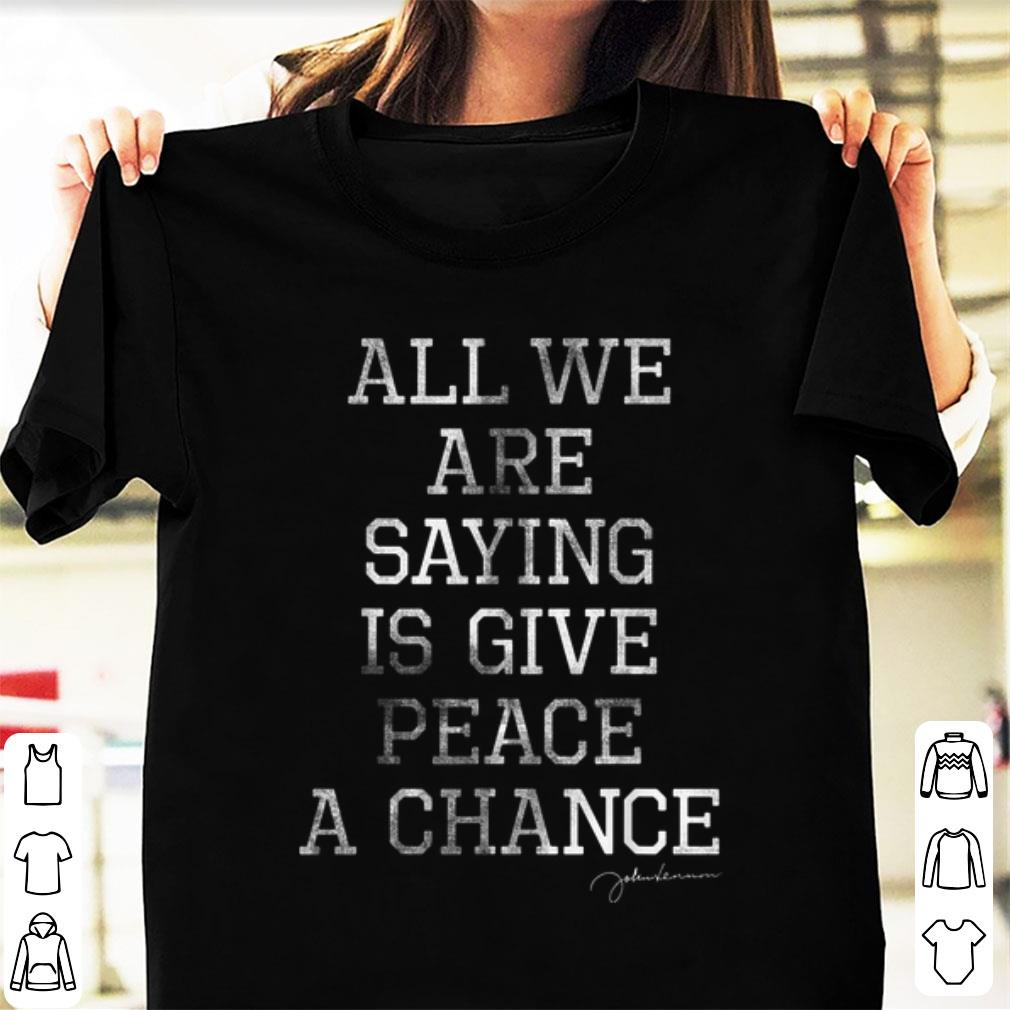 Awesome John Lennon All We Are Saying Is Give Peace A Chance shirt 1 - Awesome John Lennon All We Are Saying Is Give Peace A Chance shirt