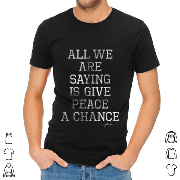 Awesome John Lennon All We Are Saying Is Give Peace A Chance shirt