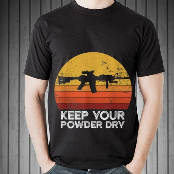 Awesome Keep Your Powder Dry AR15 Gun Vintage shirt