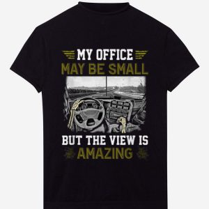 Awesome My Office May Be Small But The View Is Amazing shirt