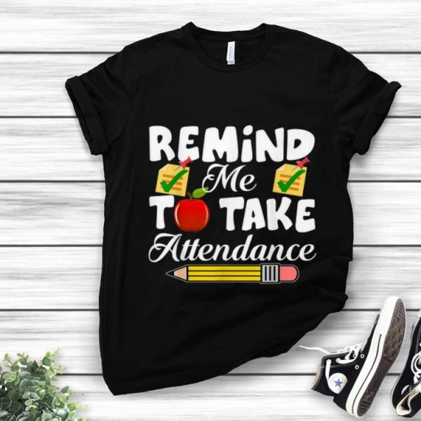 Awesome Remind me to take Attendance back To Shool shirt