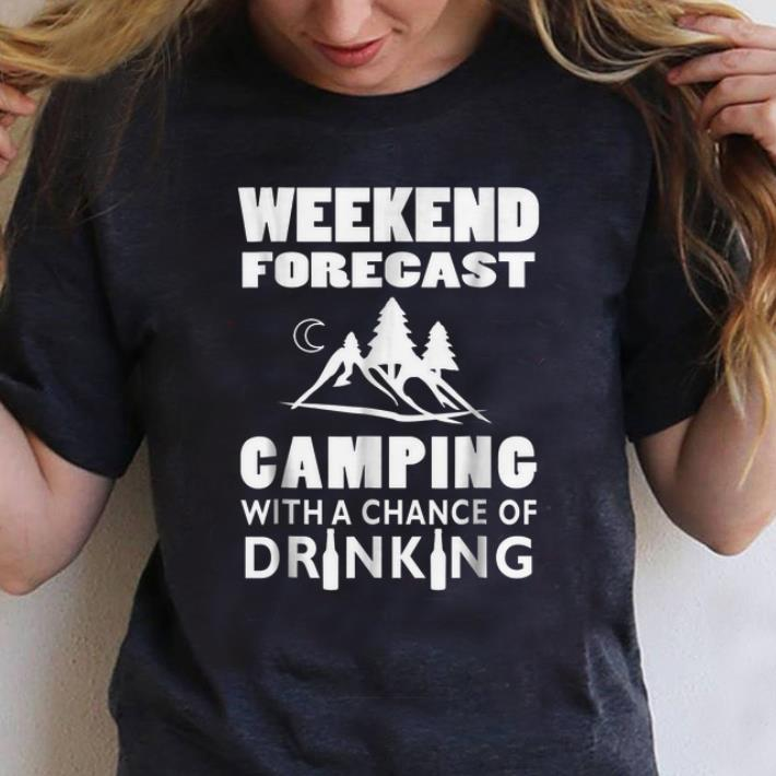 Awesome Weekend Forecast Camping With A Chance Of Drinking shirt 1 - Awesome Weekend Forecast Camping With A Chance Of Drinking shirt
