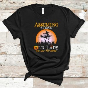 Funny Assuming Im Just An Old Lady Witch Halloween Costume shirt