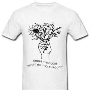 Grow Through What You Go Through Flowers shirt