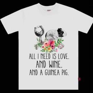 Hot All i Need Is Love And Wine And A Guinea Pig Flower shirt