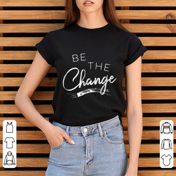 Hot Be the Change shirt