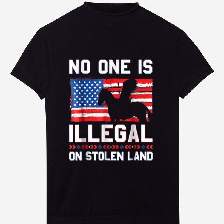 Hot No One Is Illegal On Stolen Land Native Americans American Flag shirt 1 - Hot No One Is Illegal On Stolen Land Native Americans American Flag shirt