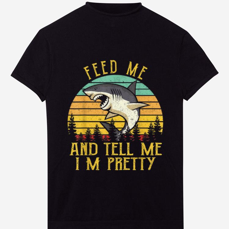 Hot Vintage Shark Feed Me And Tell Me I m Pretty shirt 1 - Hot Vintage Shark Feed Me And Tell Me I'm Pretty shirt