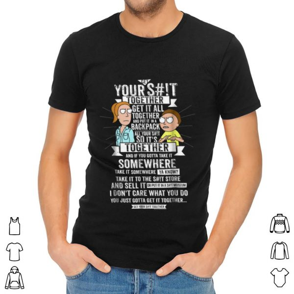 Nice Get It Together - Rick And Morty Your S#!t Together shirt