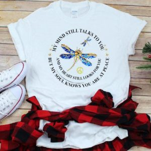 Nice My Mind Still Talks To You And My Heart Still Looks For You Dragonfly shirt