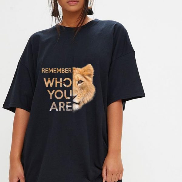 Nice Remember Who You Are Lion King shirt