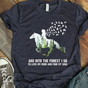Nice Ride A Horse And Into The Forest I Go To Lose My Mind And Find My Soul shirt