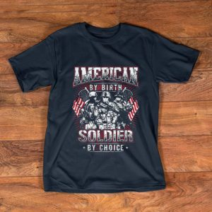 Original American By Birth Soldier By Choice shirt