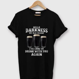 Original Beer Hello Darkness My Old Friend I've Come To Drink Again shirt
