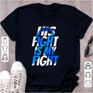 Original His Fight Is My Fight Cancer Awareness shirt