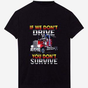 Original If We Don't Drive You Don't Survive shirt