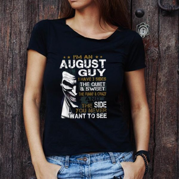 Original Joker I'm An August Guy I Have 3 Sides The Quiet & Sweet shirt