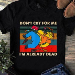 Original Simpsons Don't Cry For Me I'm Already Dead Vintage shirt