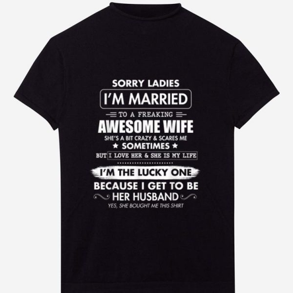 Original Sorry Ladies I'm Married To A Freaking Awesome Wife shirt