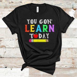 Original You Gon' Learn Today shirt