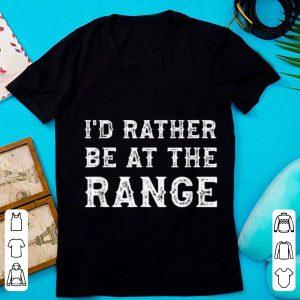 Premium I'd Rather Be At The Range shirt