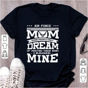 Pretty Air Force Mom Some People Only Dream shirt