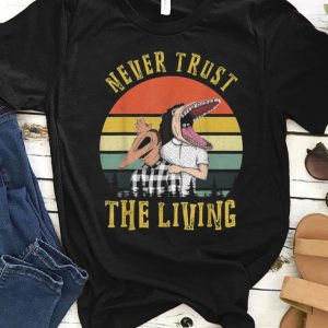 Pretty Beetlejuice Never Trust the Living Vintage shirt