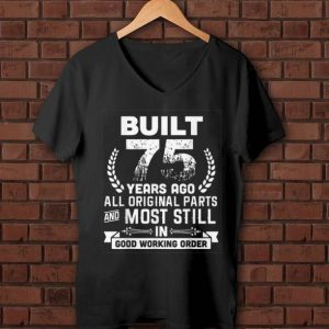 Pretty Built 75 Years Ago All Original Parts And Most Still In Good Working Order shirt