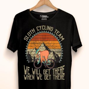 Sloth Cycling Team We Well Get There When We Get There shirt
