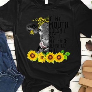 Top If My Mouth Doesn't Say It My Face Will Heifer Sunflower shirt