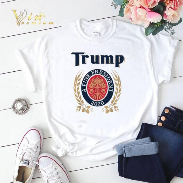 2020 Trump a fine president 2020 shirt