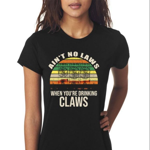 Awesome Ain't No Laws When You're Drinking Claws Hard Seltzer Vintage shirt