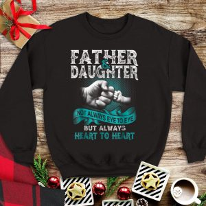 Awesome Father And Daughter Not Always Eye To Eye But Always Heart shirt