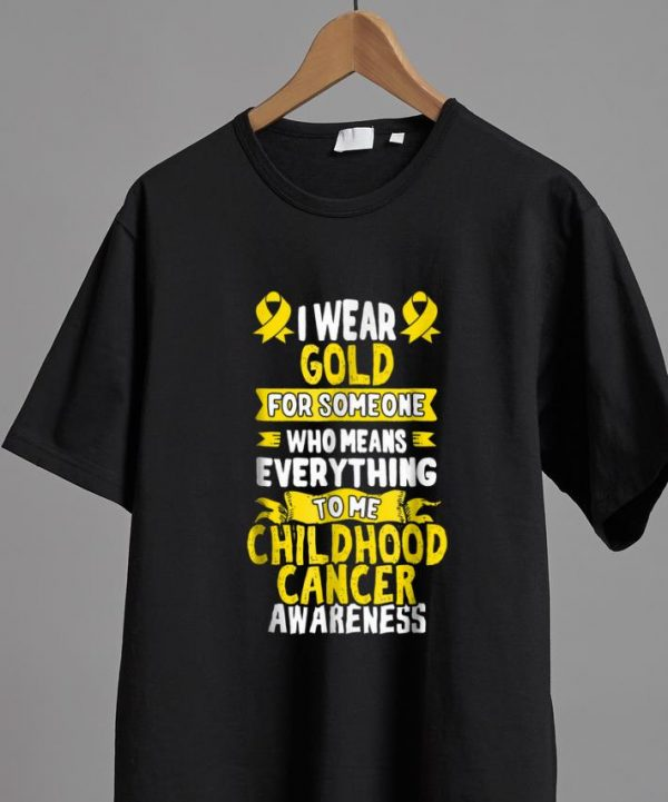 Awesome I Wear Gold For Someone Who Means Everything To Me Childhood Cancer Awareness shirt