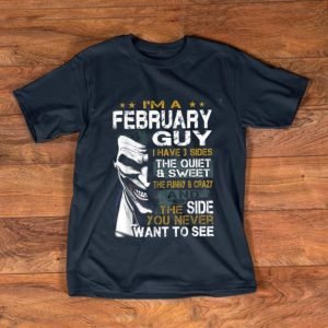 Awesome I'm a February Guy I Have 3 sides The Quiet And Sweet Joker shirt