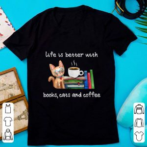Awesome Life Is Better With Books Cats And Coffee shirt