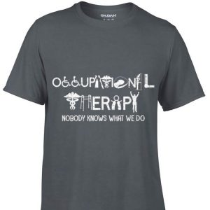 Awesome Occupational Therapy Nobody Knows What We Do shirt