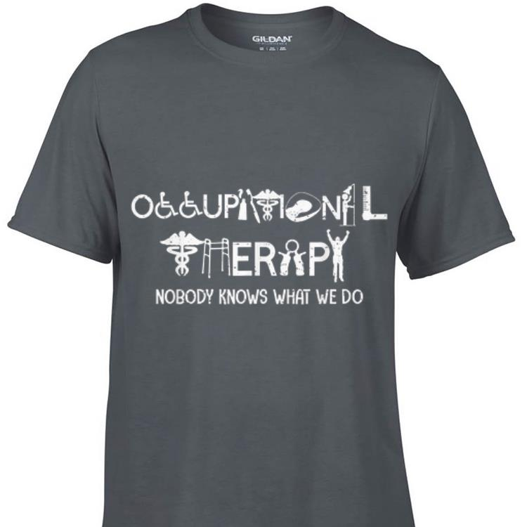 Awesome Occupational Therapy Nobody Knows What We Do shirt 1 - Awesome Occupational Therapy Nobody Knows What We Do shirt