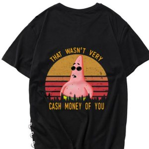 Awesome Vintage That Wasn't Very Cash Money Of You Patrick Star shirt