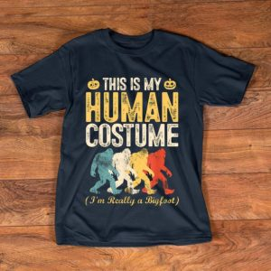 Funny This Is My Human Costume I'm Really A Bigfoot Halloween Gift shirt