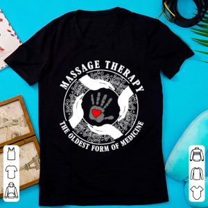 Hot The Oldest Form Of Medicine Massage Therapy shirt
