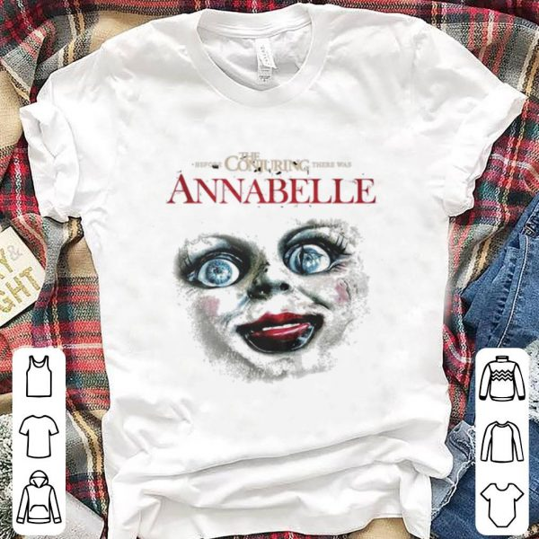 Hot There Was Annabelle Before The Conjuring shirt