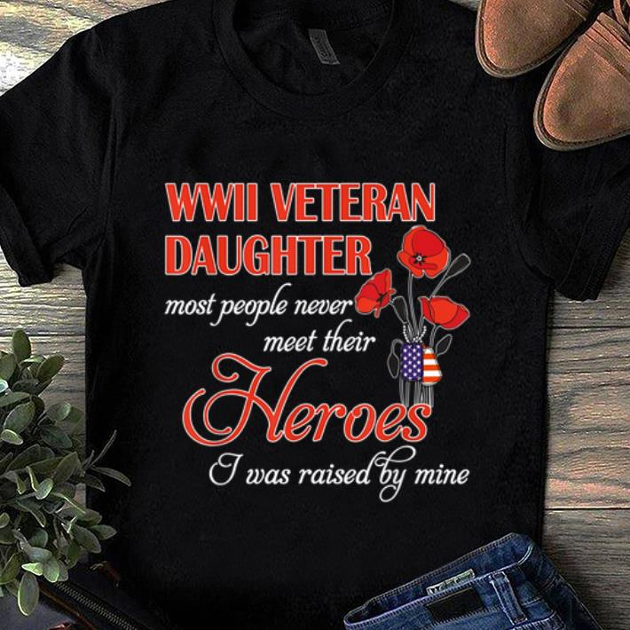 Hot Wwii Veteran Daughter Most People Never Meet Their Heroes shirt 1 - Hot Wwii Veteran Daughter Most People Never Meet Their Heroes shirt