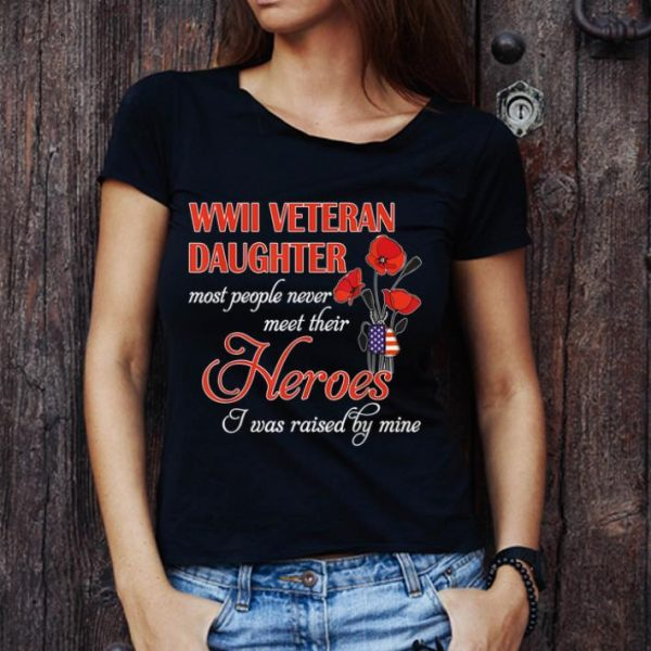 Hot Wwii Veteran Daughter Most People Never Meet Their Heroes shirt