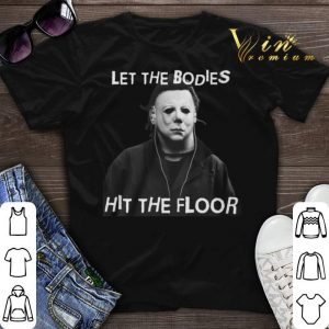 Let the bodies hit the floor Michael Myers shirt